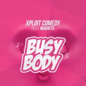 Xploit Comedy - Busy Body ft. Magnito